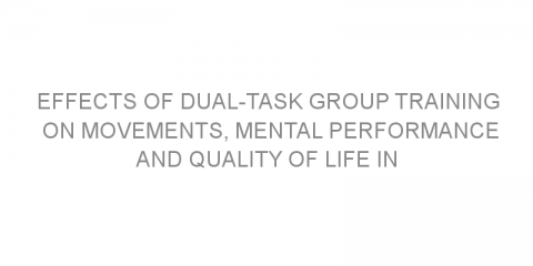 Effects of dual-task group training on movements, mental performance and quality of life in patients with Parkinson's disease