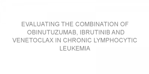 Evaluating the combination of obinutuzumab, ibrutinib and venetoclax in chronic lymphocytic leukemia