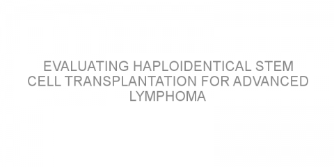 Evaluating haploidentical stem cell transplantation for advanced lymphoma