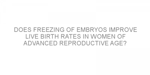 Does freezing of embryos improve live birth rates in women of advanced reproductive age?