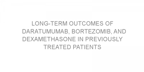 Long-term outcomes of daratumumab, bortezomib, and dexamethasone in previously treated patients with multiple myeloma.