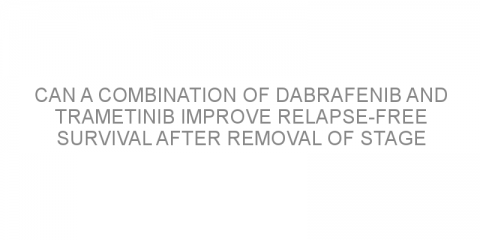 Can a combination of dabrafenib and trametinib improve relapse-free survival after removal of stage 3 melanoma?