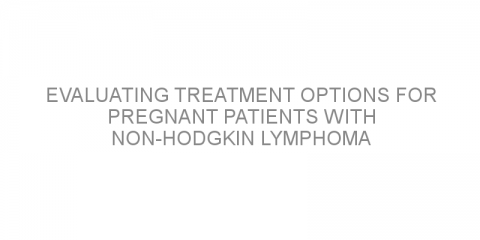 Evaluating treatment options for pregnant patients with non-Hodgkin lymphoma