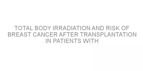 Total body irradiation and risk of breast cancer after transplantation in patients with leukemia-lymphoma