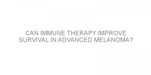 Can immune therapy improve survival in advanced melanoma?