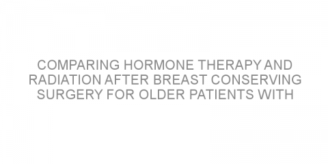 Comparing hormone therapy and radiation after breast conserving surgery for older patients with early-stage breast cancer