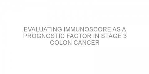 Evaluating Immunoscore as a prognostic factor in stage 3 colon cancer