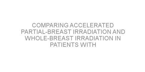 Comparing accelerated partial-breast irradiation and whole-breast irradiation in patients with early breast cancer.