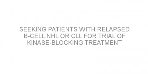 Seeking patients with relapsed B-cell NHL or CLL for trial of kinase-blocking treatment