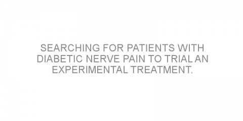 Searching for patients with diabetic nerve pain to trial an experimental treatment.