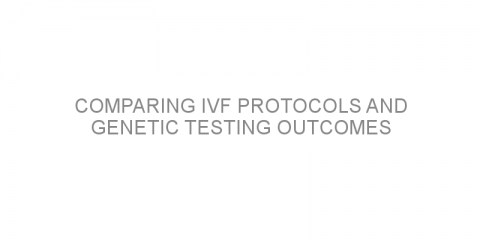 Comparing IVF protocols and genetic testing outcomes