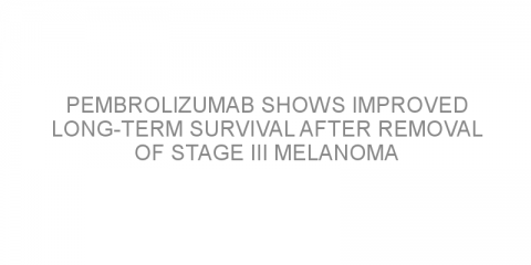 Pembrolizumab shows improved long-term survival after removal of stage III melanoma