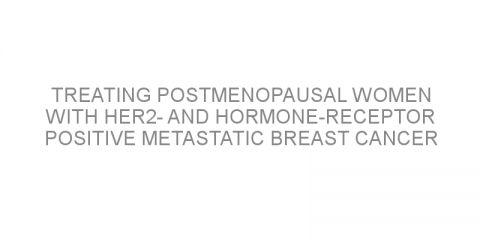 Treating postmenopausal women with HER2- and hormone-receptor positive metastatic breast cancer with lapatinib, trastuzumab and aromatase inhibitor