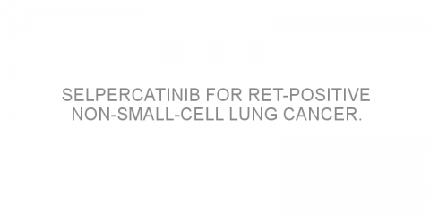 Selpercatinib for RET-positive non-small-cell lung cancer.