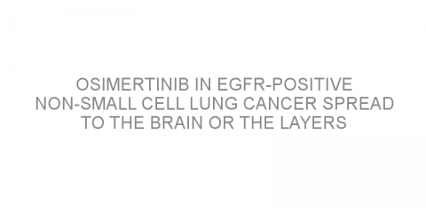 Osimertinib in EGFR-positive non-small cell lung cancer spread to the brain or the layers surrounding the brain.
