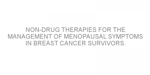 Non-drug therapies for the management of menopausal symptoms in breast cancer survivors.