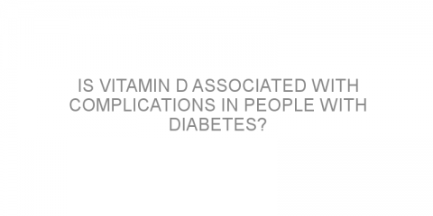 Is vitamin D associated with complications in people with diabetes?