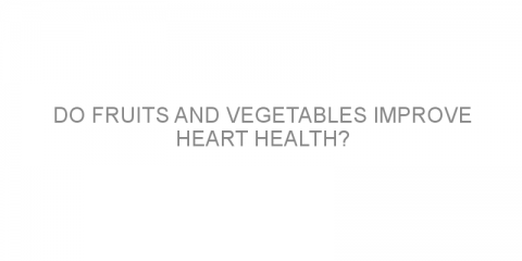Do fruits and vegetables improve heart health?