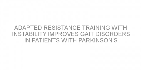 Adapted resistance training with instability improves gait disorders in patients with Parkinson's disease