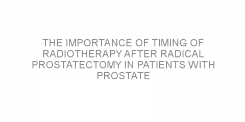 The importance of timing of radiotherapy after radical prostatectomy in patients with prostate cancer