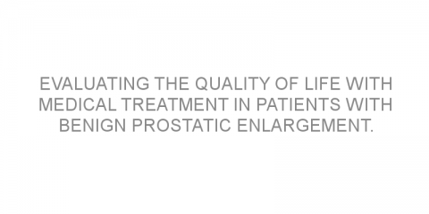 Evaluating the quality of life with medical treatment in patients with benign prostatic enlargement.
