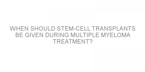 When should stem-cell transplants be given during multiple myeloma treatment?