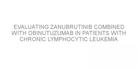 Evaluating zanubrutinib combined with obinutuzumab in patients with chronic lymphocytic leukemia and follicular lymphoma