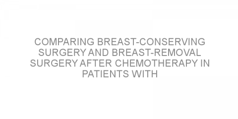Comparing breast-conserving surgery and breast-removal surgery after chemotherapy in patients with breast cancer