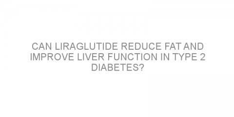 Can liraglutide reduce fat and improve liver function in type 2 diabetes?