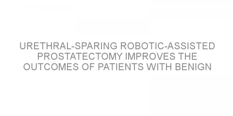 Urethral-sparing robotic-assisted prostatectomy improves the outcomes of patients with benign prostatic hyperplasia