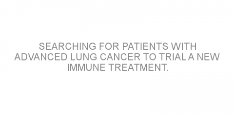 Searching for patients with advanced lung cancer to trial a new immune treatment.