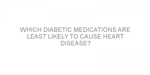 Which diabetic medications are least likely to cause heart disease?