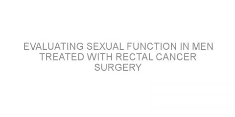 Evaluating sexual function in men treated with rectal cancer surgery