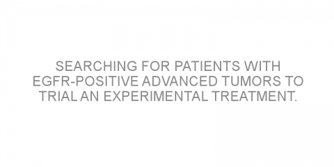 Searching for patients with EGFR-positive advanced tumors to trial an experimental treatment.