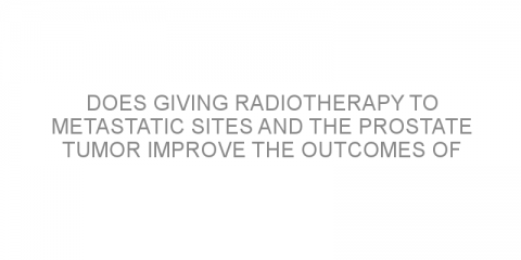 Does giving radiotherapy to metastatic sites and the prostate tumor improve the outcomes of patients with prostate cancer and few metastases?