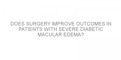 Does surgery improve outcomes in patients with severe diabetic macular edema?