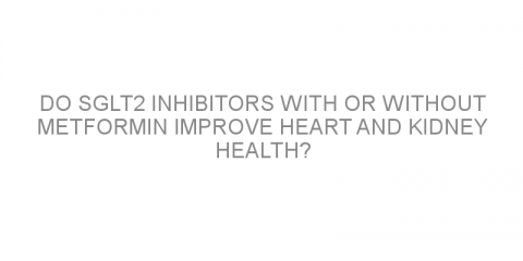 Do SGLT2 inhibitors with or without metformin improve heart and kidney health?