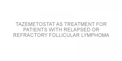 Tazemetostat as treatment for patients with relapsed or refractory follicular lymphoma