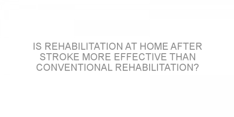 Is rehabilitation at home after stroke more effective than conventional rehabilitation?