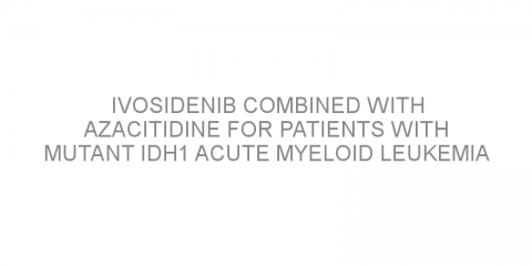 Ivosidenib combined with azacitidine for patients with mutant IDH1 acute myeloid leukemia