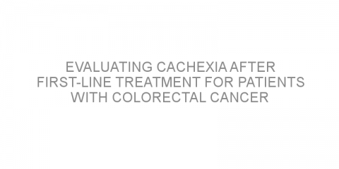 Evaluating cachexia after first-line treatment for patients with colorectal cancer