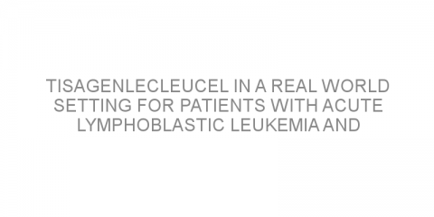 Tisagenlecleucel in a real world setting for patients with acute lymphoblastic leukemia and non-Hodgkin lymphoma