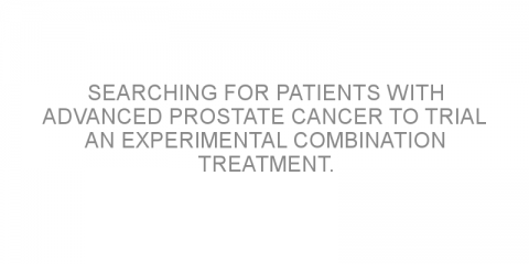 Searching for patients with advanced prostate cancer to trial an experimental combination treatment.