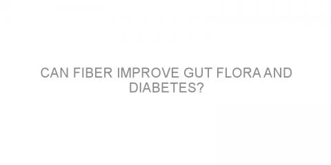 Can fiber improve gut flora and diabetes?