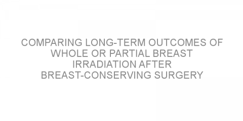Comparing long-term outcomes of whole or partial breast irradiation after breast-conserving surgery