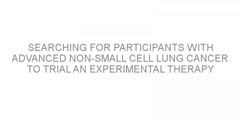 Searching for participants with advanced non-small cell lung cancer to trial an experimental therapy