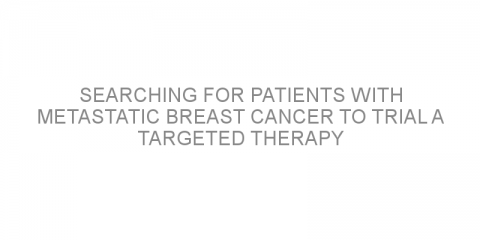 Searching for patients with metastatic breast cancer to trial a targeted therapy