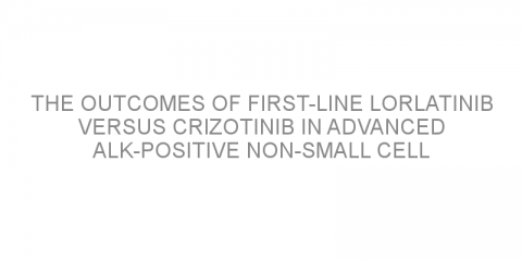 The outcomes of first-line lorlatinib versus crizotinib in advanced ALK-positive non-small cell lung cancer
