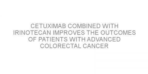 Cetuximab combined with irinotecan improves the outcomes of patients with advanced colorectal cancer