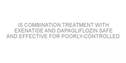 Is combination treatment with exenatide and dapagliflozin safe and effective for poorly-controlled type 2 diabetes?